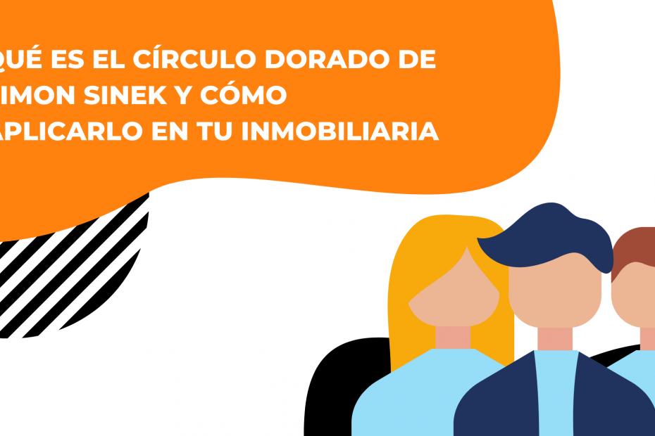 Qué es el círculo dorado de Simon Sinek y cómo aplicarlo a tu inmobiliaria